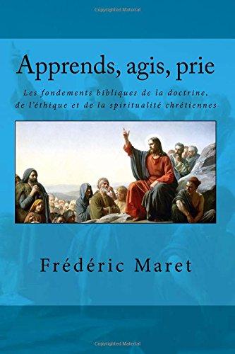 Apprends, agis, prie: Les fondements bibliques de la doctrine, de l'éthique et de la spiritualité chrétiennes