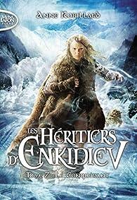 Les héritiers d'Enkidiev, tome 7 : Le Conquérant  par Anne Robillard