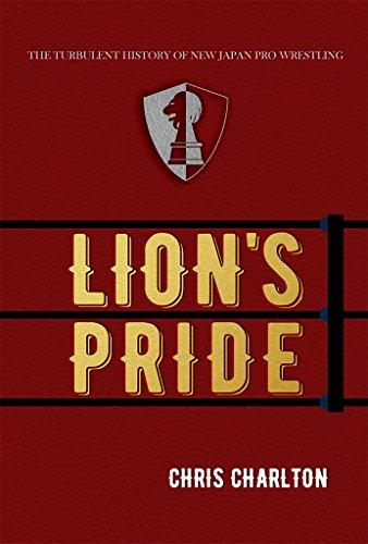 Lion's Pride: The Turbulent History of New Japan Pro Wrestling (English Edition) di Chris Charlton