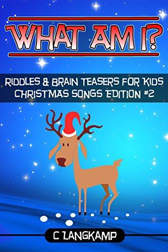 Christmas Carol Brain Teasers.What Am I Riddles And Brain Teasers For Kids Christmas