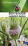 Borreliose natürlich heilen - eBook: Ethnomedizinisches Wissen, ganzheitliche Behandlung und praktische Anwendungen