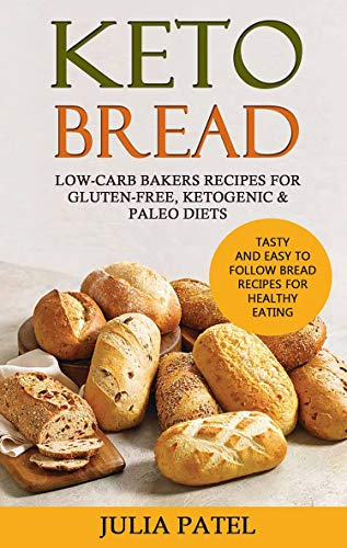 Keto Bread: Low-Carb Bakers Recipes for Gluten-Free, Ketogenic & Paleo Diets. Tasty and Easy to Follow Bread Recipes for Healthy Eating (Keto Bread Book 2) (English Edition)