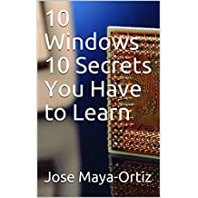10 Windows 10 Secrets You Have to Learn (English Edition)