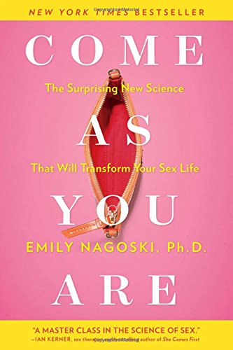 Come as You Are: The Surprising New Science That Will Transform Your Sex Life por Emily Nagoski
