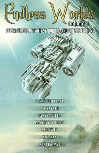 Endless Worlds Volume I: Seven Stories of Fantasy, Horror, and Science Fiction (Volume 1) by Peter Koevari (2016-05-02)