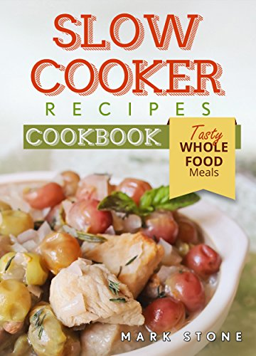 Slow Cooker Recipes Cookbook: Tasty Whole Food Meals (Rapid Weight Loss,Low Carb Diet,Smart Points,Instant Pot Recipes,Paleo Diet, Meal Prep, Ketogenic Diet, Book 1) (English Edition)