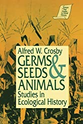 Germs, Seeds and Animals: Studies in Ecological History (Sources & Studies in World History)