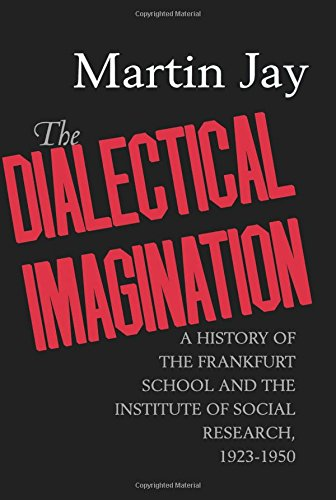 The Dialectical Imagination: A History of the Frankfurt School and the Institute of Social Research, 1923-1950 (Weimar and Now: German Cultural Criticism, Band 10)