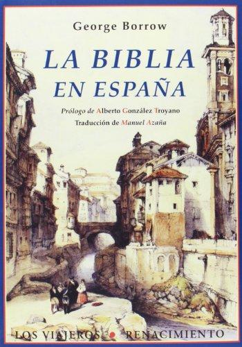 La Biblia en España: o viajes, aventuras y prisiones de un inglés en su intento de propagas por la península las Sagradas Escrituras (Los Viajeros)