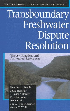 Transboundary Freshwater Dispute Resolution: Theory, Practice, and Annotated References by Heather L. Beach (2000-07-01)