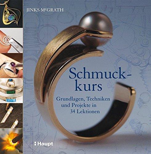 Schmuckkurs: Grundlagen, Techniken und Projekte in 34 Lektionen