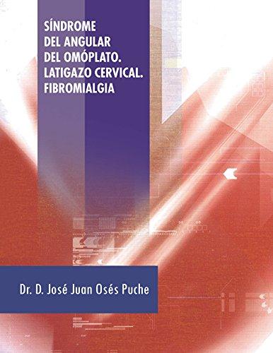 Síndrome Del Angular Del Omóplato. Latigazo Cervical. Fibromialgia por D. José Juan Osés Puche epub