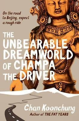[(The Unbearable Dreamworld of Champa the Driver)] [ By (author) Chan Koonchung, Translated by Nicky Harman ] [May, 2014]