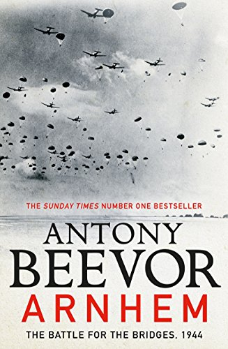 Arnhem: The Battle for the Bridges, 1944: The Sunday Times No 1 Bestseller (English Edition) por Antony Beevor