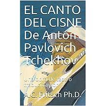 EL CANTO DEL CISNE De Antón Pavlovich Tchekhov: Una obra de teatro traducida por (Crema y nata de la literatura rusa nº 26)