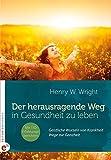 Cover of: Der herausragende Weg, in Gesundheit zu leben: Geistliche Wurzeln von Krankheit - Wege zur Ganzheit   Henry W. Wright