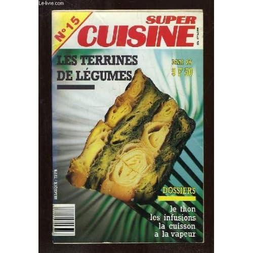 SUPER CUISINE N° 15. LES TERRINES DE LEGUMES, LE THON, LES INFUSIONS, LA CUISSON A LA VAPEUR...
