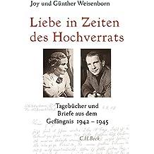 Liebe in Zeiten des Hochverrats: Tagebücher und Briefe aus dem Gefängnis 1942-1945