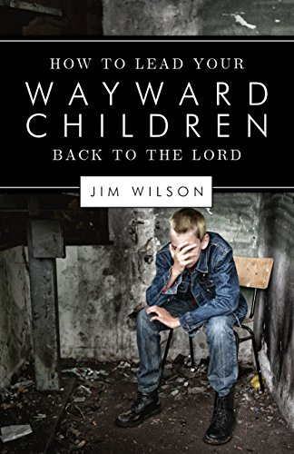 How to Lead Your Wayward Children Back to the Lord (English Edition)