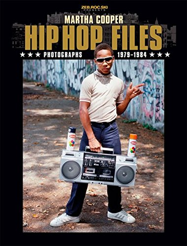 Hip Hop Files: Photographs 1979-1984 par Martha Cooper