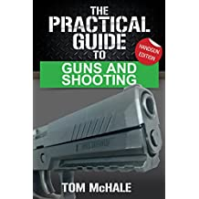 The Practical Guide to Guns and Shooting, Handgun Edition: What you need to know to choose, buy, shoot, and maintain a handgun. (Practical Guides Book 1) (English Edition)