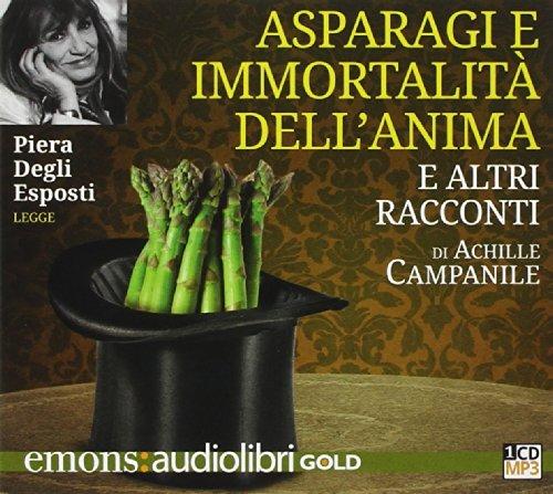 Asparagi e l'immortalità dell'anima e altri racconti letto da Piera Degli Esposti. Audiolibro. CD Audio formato MP3 (Gold) por Achille Campanile