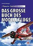 Das große Buch des Modellflugs: Theorie - Technik - Praxis
