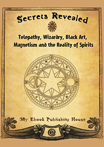 Secrets Revealed: Telepathy, Wizardry, Black Art, Magnetism and the Reality of Spirits por My Ebook Publishing House