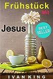 Frühstück mit Jesus: Ein junger Mann hat Frühstück mit Jesus und entdeckt den Sinn des Lebens  [Christliche Bücher] (Christliche Bücher,  Spannung,  Junge ...  Selbsthilfe,  Motivierend,  Inspirierend)