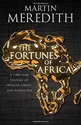 Fortunes of Africa: A 5,000 Year History of Wealth, Greed and Endeavour by Martin Meredith (2014-09-11)