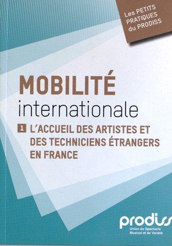 Mobilité internationale : Tome 1, L'accueil des artistes et des techniciens étrangers en France