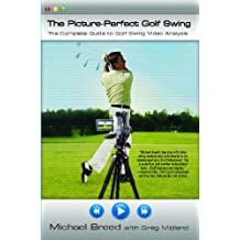 The Picture-Perfect Golf Swing: The Complete Guide to Golf Swing Video Analysis (English Edition)