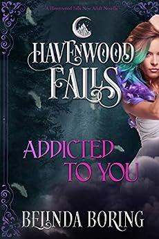 Addicted to You: (A Havenwood Falls Novella) by [Havenwood Falls Collective, Boring, Belinda]