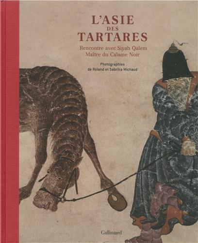 L'Asie des tartares: Rencontre avec Siyah Qalem, maître du Calame Noir par Roland Michaud