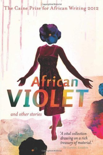 african-violet-and-other-stories-caine-prize-annual-prize-for-african-writing-of-various-on-01-july-