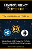 #5: Cryptocurrency Demystified: The Ultimate Investors Guide to Bitcoin, Ripple, ICO, Mining, Top Profitable Cryptocurrencies and Money Making Strategies.