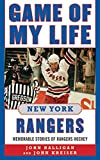 Game of My Life New York Rangers: Memorable Stories of Rangers Hockey (English Edition)