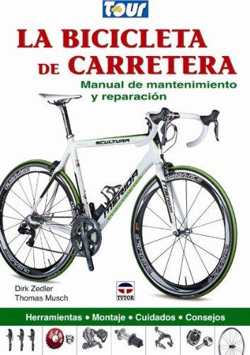 La bicicleta de carretera. Manual de mantenimiento y reparacion por Dirk Zedler