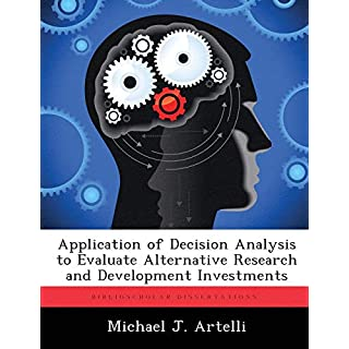 Application of Decision Analysis to Evaluate Alternative Research and Development Investments