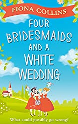Four Bridesmaids and a White Wedding: the laugh-out-loud romantic comedy of the year!