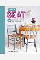 Take a Seat: 16 Beautiful Projects for Your Home Paperback