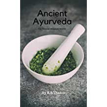 Ancient Ayurveda :For Natural Beauty & Health: First e-magazine related Health & beauty (English Edition)