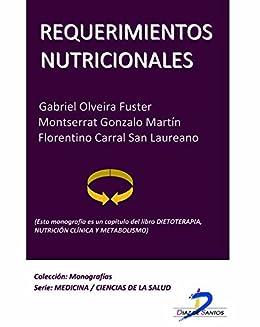 Requerimientos nutricionales (Este capítulo pertenece al libro Dietoterapia, nutrición clínica y metabolismo):