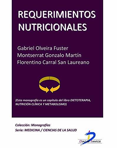 Requerimientos nutricionales (Este capítulo pertenece al libro Dietoterapia, nutrición clínica y metabolismo): 1 por Gabriel Olveira Fuster