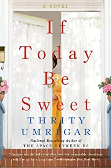 If Today Be Sweet: A Novel by [Umrigar, Thrity]