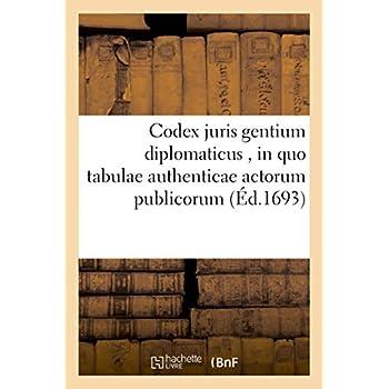 Codex juris gentium diplomaticus: in quo tabulae authenticae actorum publicorum, tractatuum, aliarumque rerum majoris momenti