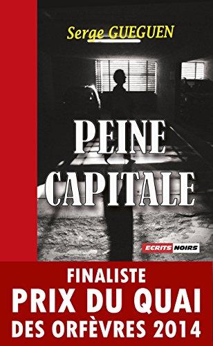Peine capitale: Finaliste Prix du Quai des Orfèvres 2014 (French ...