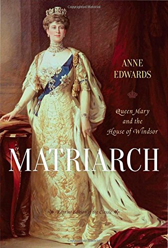 Matriarch: Queen Mary and the House of Windsor por Anne Edwards