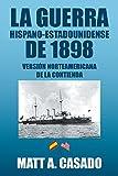 La Guerra Hispano-Estadounidense De 1898.: Versión Norteamericana De La Contienda