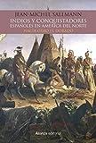 Indios y conquistadores españoles en América del Norte: Hacia otro El Dorado (Alianza Ensayo)